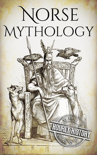 Hourly History - Norse Mythology: A Concise Guide to Gods, Heroes, Sagas and Beliefs of Norse Mythology