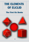 The Elements of Euclid - The First Six Books and Propositions I-XXI of Book XI (Ilustrated Edition)