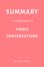 Summary of Susan Scott's Fierce Conversations by Swift Reads