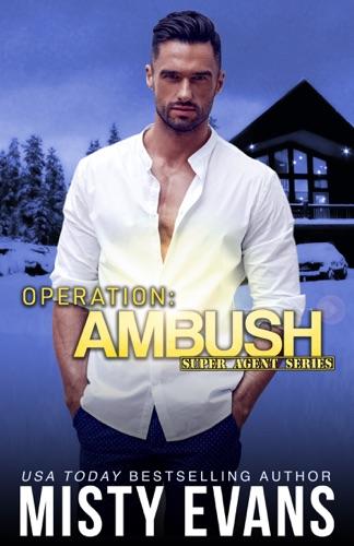 Misty Evans - Operation Ambush, Super Agent Romantic Suspense Series, Book 5