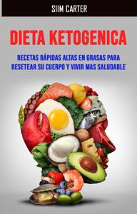 Dieta Ketogenica:recetas Rápidas Altas En Grasas Para Resetear Su Cuerpo Y Vivir Mas Saludable Book Cover
