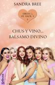 Chus y vino... bálsamo divino (Ebrias de amor 4) Book Cover