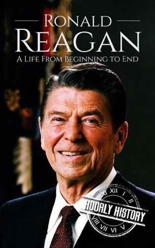 Hourly History - Ronald Reagan: A Life From Beginning to End