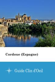 Cordoue (Espagne) - Guide Clin d'Oeil
