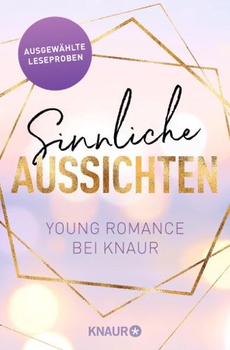 Lilly Lucas, Lauren Blakely, Liv Keen, Sasha Wasley, Jessi M. Jones & Madlen Schaffhauser - Sinnliche Aussichten: Young Romance bei Knaur