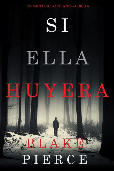 Si Ella Huyera (Un Misterio Kate Wise — Libro 5) by Blake Pierce