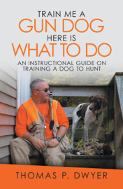Train Me a Gun Dog Here Is What to Do
