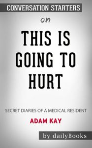 This Is Going to Hurt: Secret Diaries of a Medical Resident by Adam Kay: Conversation Starters Book Cover