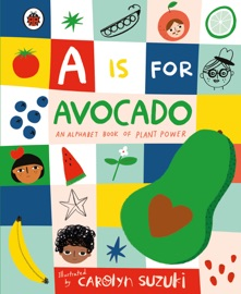 A Is For Avocado An Alphabet Book Of Plant Power