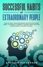 Successful Habits of Extraordinary People: Develop Over 7 High Performance and Effective Atomic Habits - Blueprint to Powerful Stacking Habits that Stick and Mini Habits to Achieve Any Goal
