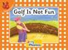 Golf Is Not Fun