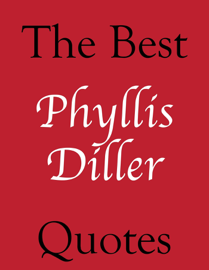 Best Phyllis Diller Quotes