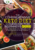The Comprehensive Keto Diet Cookbook for Beginners: Jump Start Guide with Delectable Fast & Easy Recipes for Busy lifestyles - Lose up to 7ltb/week with the 21-Day Program for rapid weight loss