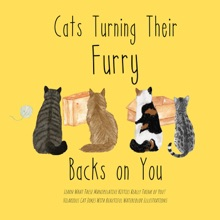 Cats Turning Their Furry Backs on You. Learn What These Manipulative Kitties Really Think of You! Hilarious Cat Jokes With Beautiful Watercolor Illustrations.