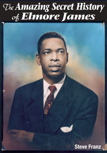 The Amazing Secret History of Elmore James Copertina del libro