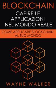 Blockchain: Capire Le Applicazioni Nel Mondo Reale Copertina del libro