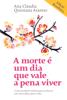 A morte é umdia que vale a pena viver - Ana Cláudia Quintana Arantes