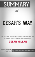 Paul Adams - Summary of Cesar's Way: The Natural, Everyday Guide to Understanding & Correcting Common Dog Problems by Cesar Millan  Conversation Starters artwork