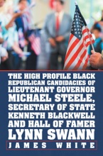The High Profile Black Republican Candidacies of Lieutenant Governor Michael Steele, Secretary of State Kenneth Blackwell and Hall of Famer Lynn Swann