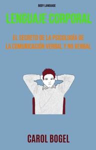 Lenguaje Corporal: El Secreto De La Psicología De La Comunicación Verbal Y No Verbal Book Cover