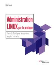 Administration Linux par la pratique - Tome 2