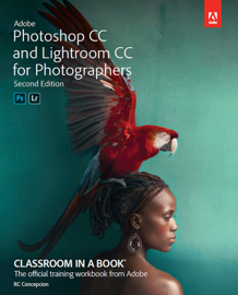 Adobe Photoshop CC and Lightroom CC for Photographers Classroom in a Book, 2/e