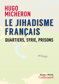Le jihadisme français. Quartiers, Syrie, prisons Par Le jihadisme français. Quartiers, Syrie, prisons