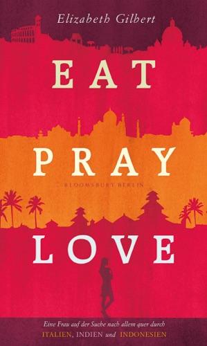 Elizabeth Gilbert - Eat, Pray, Love