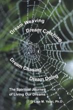 Dream Weaving, Dream Catching, Dream Chasing, Dream Doing: