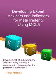Developing Expert Advisers and Indicators for MetaTrader 5 Using MQL5