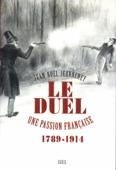 Le Duel. Une passion française (1789-1914)