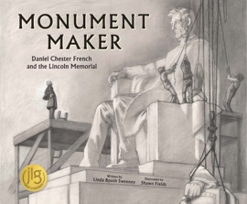 Monument Maker Daniel Chester French And The Lincoln Memorial