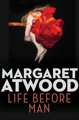 Margaret Atwood - Life Before Man
