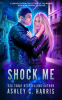 Ashley C. Harris - Shock Me: A Limited Edition Collection of the Novels Shock Me, Sparks, and Collide artwork