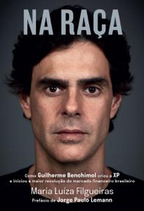 Na Raça: Como Guilherme Benchimol Criou a XP e Iniciou a  Maior Revolução do Mercado Financeiro Brasileiro Capa de livro