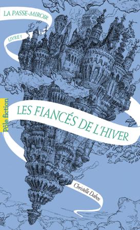 La Passe-miroir (Livre 1) - Les Fiancés de l'hiver - Christelle Dabos