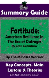 Summary Guide Fortitude American Resilience In The Era Of Outrage By Dan Crenshaw The Mindset Warrior Summary Guide