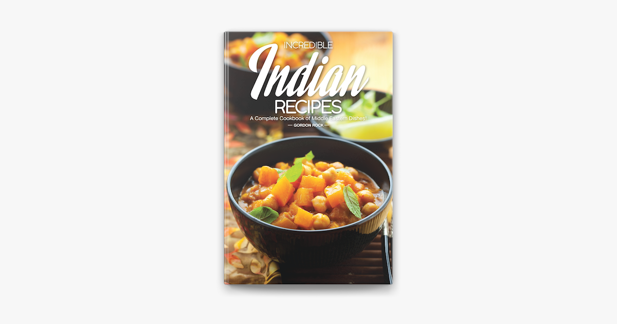 Incredible Indian Recipes A Complete Cookbook Of Middle Eastern Dishes In Apple Books