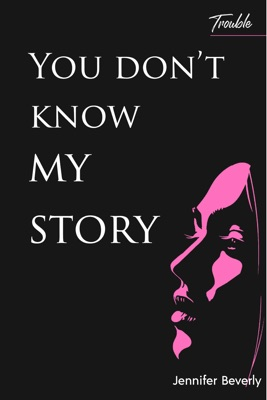 You Don't Know My Story; Trouble