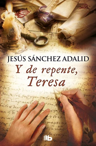 Y de repente, Teresa por Jesús Sánchez Adalid
