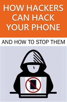 How Hackers Can Hack Your Phone and How to Stop Them