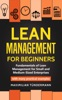 Lean Management For Beginners: Fundamentals Of Lean Management For Small And Medium-Sized Enterprises - With Many Practical Examples