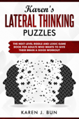 Karen's Lateral Thinking Puzzles - The Next Level Riddle And Logic Game Book For Adults Who Wants To Give Their Brain A Good Workout