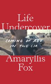 Life Undercover - Amaryllis Fox book summary