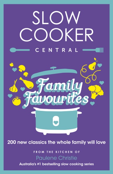 Slow Cooker Central Family Favourites - Paulene Christie book cover