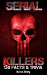 Serial Killers: 130 Facts & Trivia