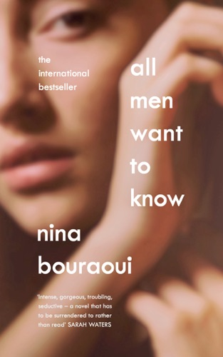 Nina Bouraoui & Aneesa Abbas Higgins - All Men Want to Know
