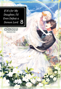 If It's for My Daughter, I'd Even Defeat a Demon Lord: Volume 8 Libro Cover