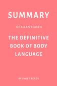 Summary of Allan Pease's The Definitive Book of Body Language by Swift Reads
