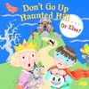 Don't Go Up Haunted Hill...or Else!
